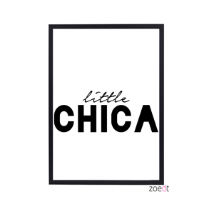 Poster Little chica voor kinderkameråÊ Leuke zwartwit poster voor jouw little chica met een knipoog..